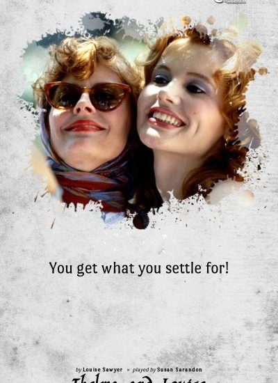 You Get What You Settle For (Thelma and Louise)
